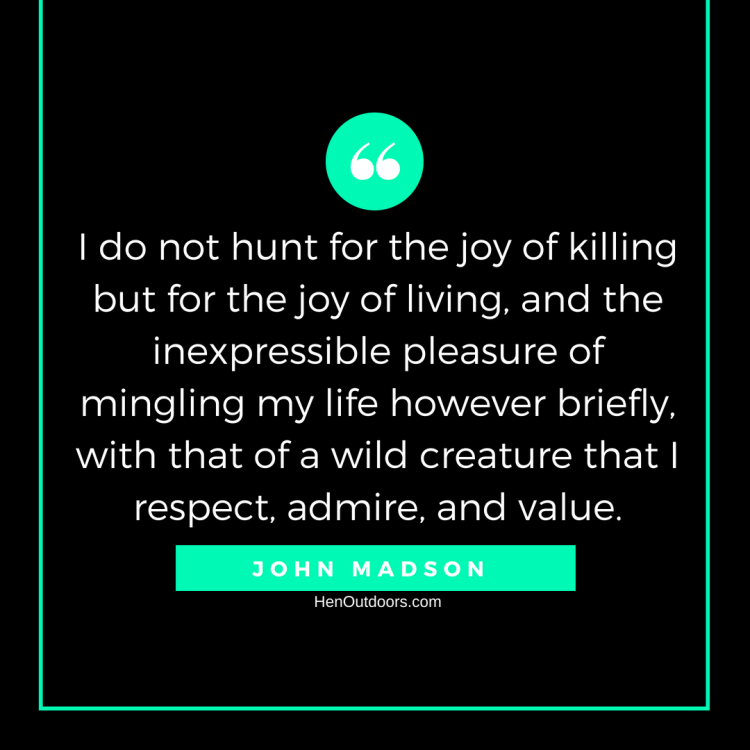 i-do-not-hunt-for-the-joy-of-killing-but-for-the-joy-of-living-and-the-inexpressible-pleasure-of-mingling-my-life-however-briefly-with-that-of-a-wild-creature-that-i-respect-admire-and-v